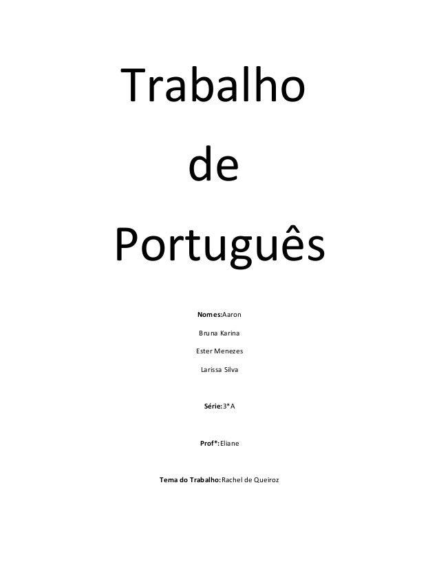 Trabalho de Português Nomes:Aaron Bruna Karina Ester Menezes Larissa Silva Série:3*A Prof*:Eliane Tema do Trabalho:Rachel ...