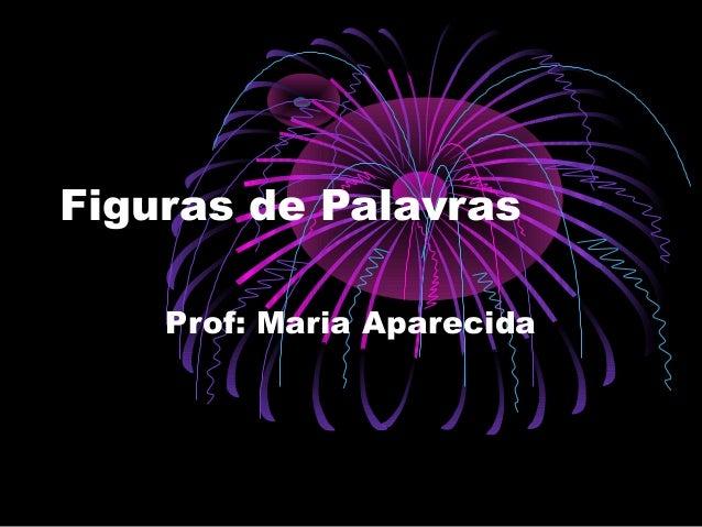 Figuras de Palavras Prof: Maria Aparecida