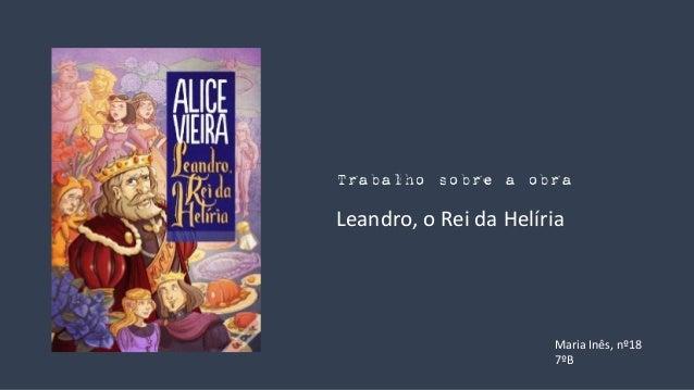Trabalho sobre a obra Leandro, o Rei da Helíria Maria Inês, nº18 7ºB