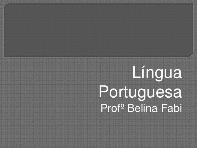 Língua Portuguesa Profº Belina Fabi