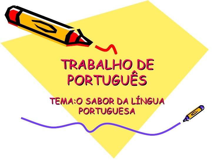 TRABALHO DE    PORTUGUÊS TEMA:O SABOR DA LÍNGUA      PORTUGUESA