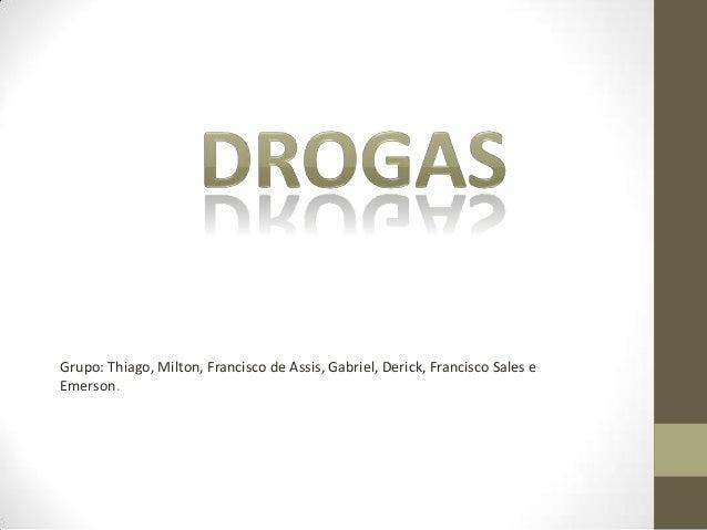 Grupo: Thiago, Milton, Francisco de Assis, Gabriel, Derick, Francisco Sales eEmerson.