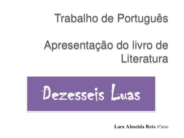Trabalho de Português Apresentação do livro de Literatura Dezesseis Luas Lara Almeida Reis 8ºano