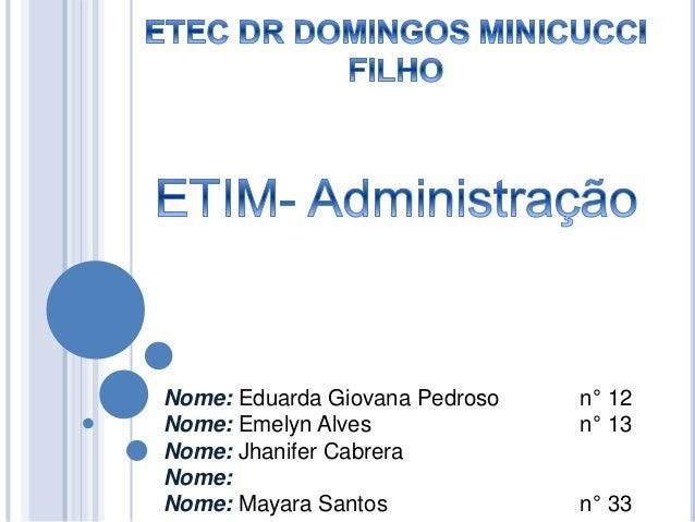 Nome: Eduarda Giovana Pedroso n° 12 Nome: Emelyn Alves n° 13 Nome: Jhanifer Cabrera Nome: Nome: Mayara Santos n° 33