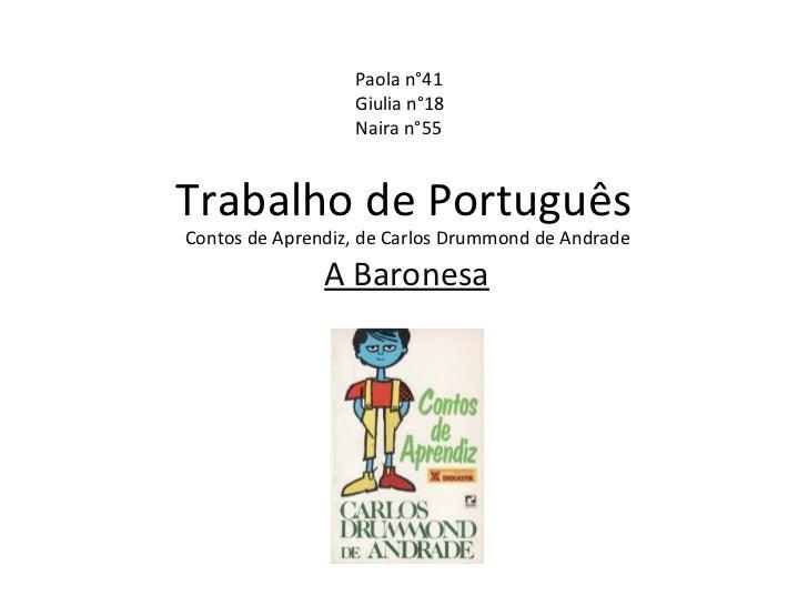 Trabalho de Português A Baronesa Contos de Aprendiz, de Carlos Drummond de Andrade Paola n°41  Giulia n°18 Naira n°55