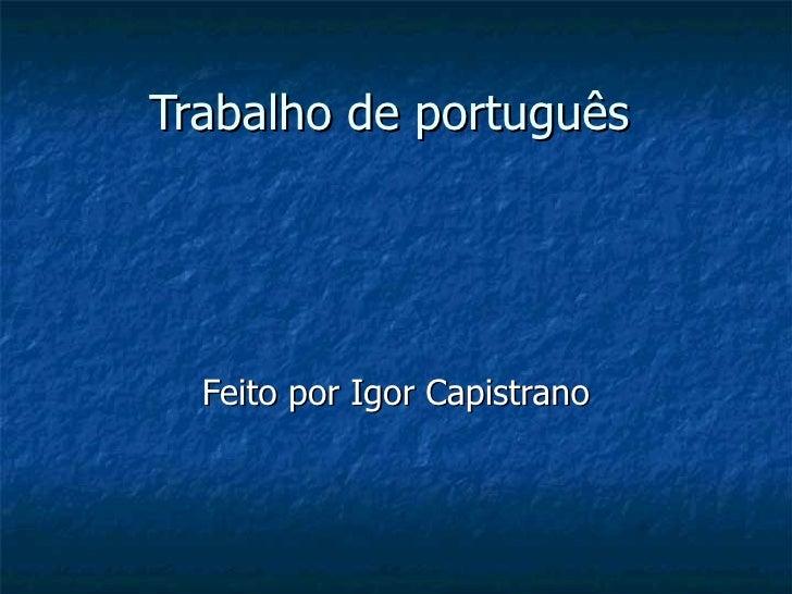 Trabalho de português  Feito por Igor Capistrano