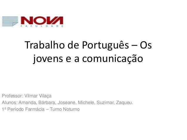 Trabalho de Português – Os jovens e a comunicação Professor: Vilmar Vilaça Alunos: Amanda, Bárbara, Joseane, Michele, Suzi...