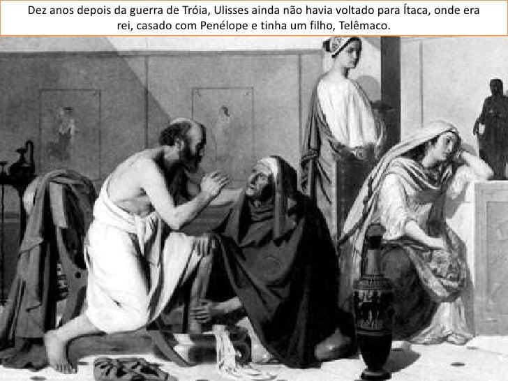 Dez anos depois da guerra de Tróia, Ulisses ainda não havia voltado para Ítaca, onde era                 rei, casado com P...