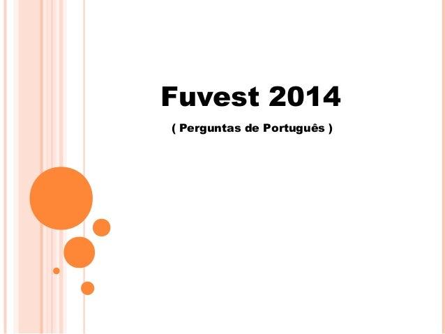 Fuvest 2014  ( Perguntas de Português )