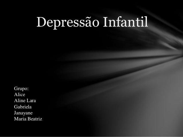 Depressão Infantil  Grupo:  Alice  Aline Lara  Gabriela  Janayane  Maria Beatriz