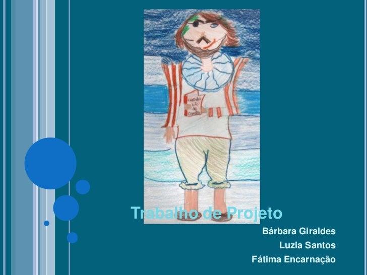 Trabalho de Projeto                 Bárbara Giraldes                    Luzia Santos               Fátima Encarnação