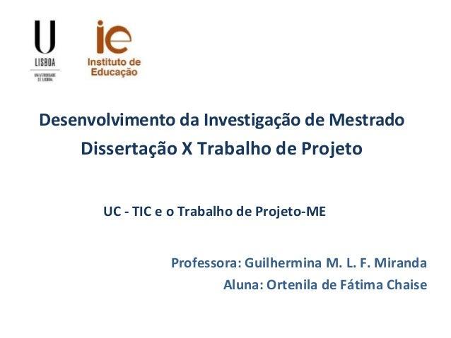 Desenvolvimento da Investigação de Mestrado Dissertação X Trabalho de Projeto Professora: Guilhermina M. L. F. Miranda Alu...