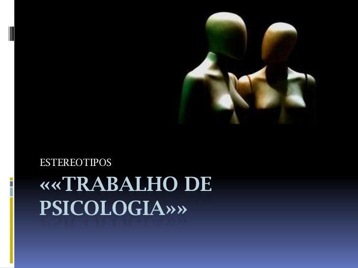 ««Trabalho de Psicologia»»<br />ESTEREOTIPOS<br />