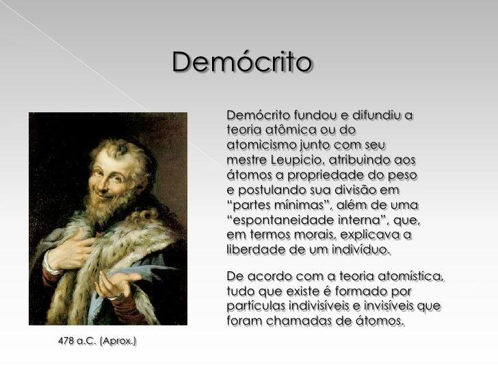 Demócrito                       Demócrito fundou e difundiu a                       teoria atômica ou do                  ...