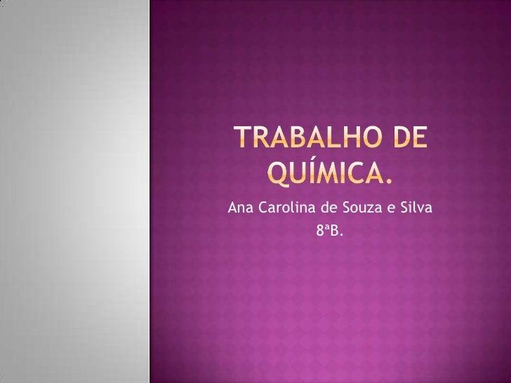 Ana Carolina de Souza e Silva             8ªB.