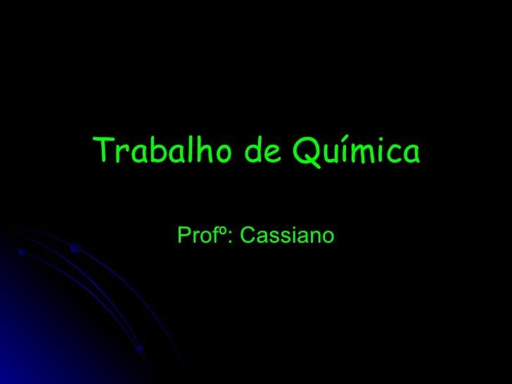 Trabalho de Química Profº: Cassiano