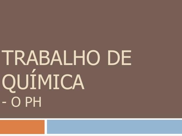 TRABALHO DE QUÍMICA - O PH