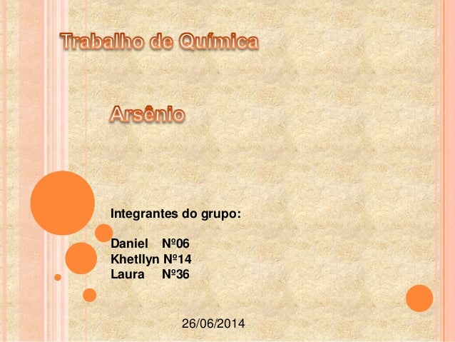 Integrantes do grupo: Daniel Nº06 Khetllyn Nº14 Laura Nº36 26/06/2014