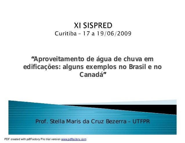 """""""Aproveitamento de água de chuva em  edificações: alguns exemplos no Brasil e no  Canadá""""  Prof. Stella Maris da Cruz Beze..."""