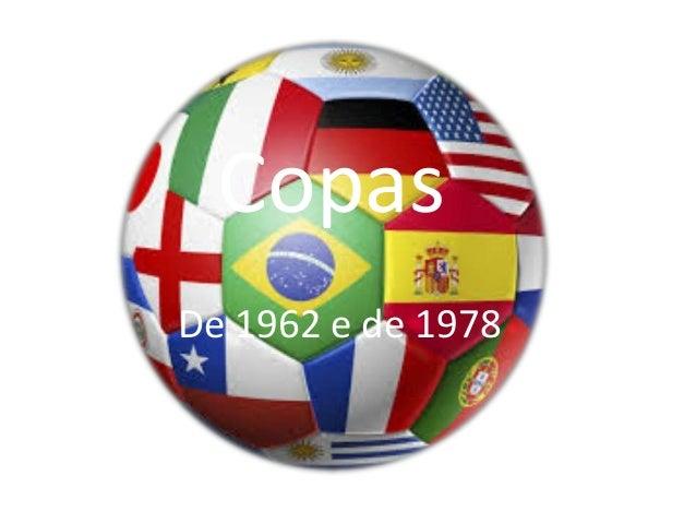 Copas  De 1962 e de 1978