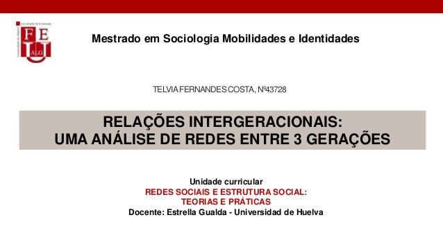 TELVIAFERNANDES COSTA,Nº43728 Mestrado em Sociologia Mobilidades e Identidades Unidade curricular REDES SOCIAIS E ESTRUTUR...