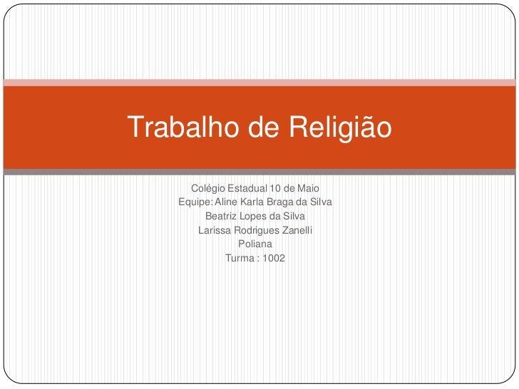 Colégio Estadual 10 de Maio<br />Equipe: Aline Karla Braga da Silva<br />Beatriz Lopes da Silva<br />Larissa Rodrigues Zan...