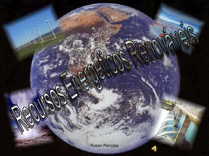 Ruben Perrulas<br />Recursos Energéticos Renováveis<br />