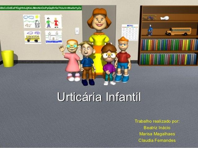 Urticária Infantil                Trabalho realizado por:                    Beatriz Inácio                  Marisa Magalh...