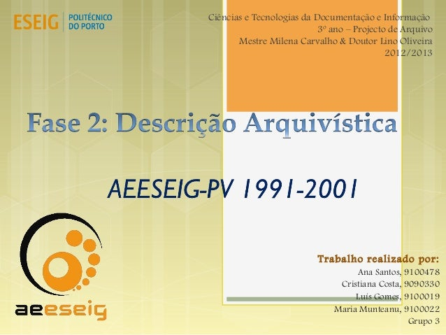 Ciências e Tecnologias da Documentação e Informação3º ano – Projecto de ArquivoMestre Milena Carvalho & Doutor Lino Olivei...