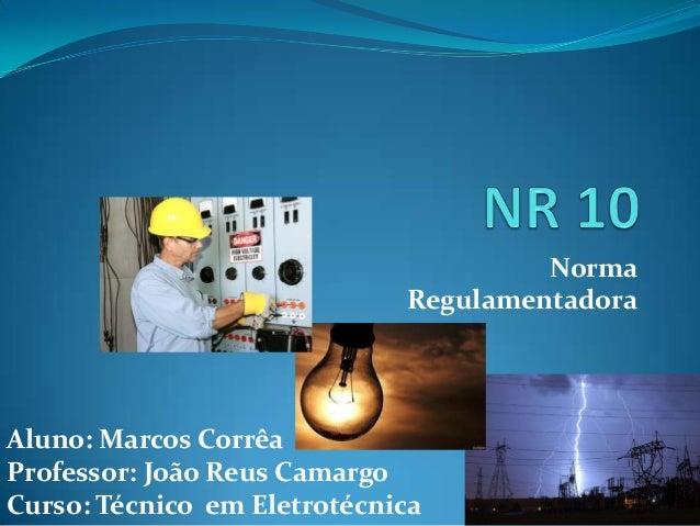 Norma                             RegulamentadoraAluno: Marcos CorrêaProfessor: João Reus CamargoCurso: Técnico em Eletrot...