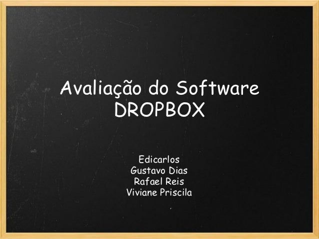 Avaliação do Software      DROPBOX          Edicarlos        Gustavo Dias         Rafael Reis       Viviane Priscila