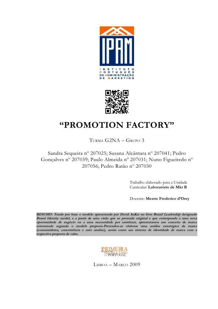 """PROMOTION FACTORY""                                TURMA G2NA – GRUPO 3    Sandra Sequeira nº 207025; Susana Alcântara nº ..."