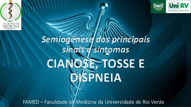 Semiogênese dos principais sinais e sintomas CIANOSE, TOSSE E DISPNEIA FAMED – Faculdade de Medicina da Universidade de Ri...