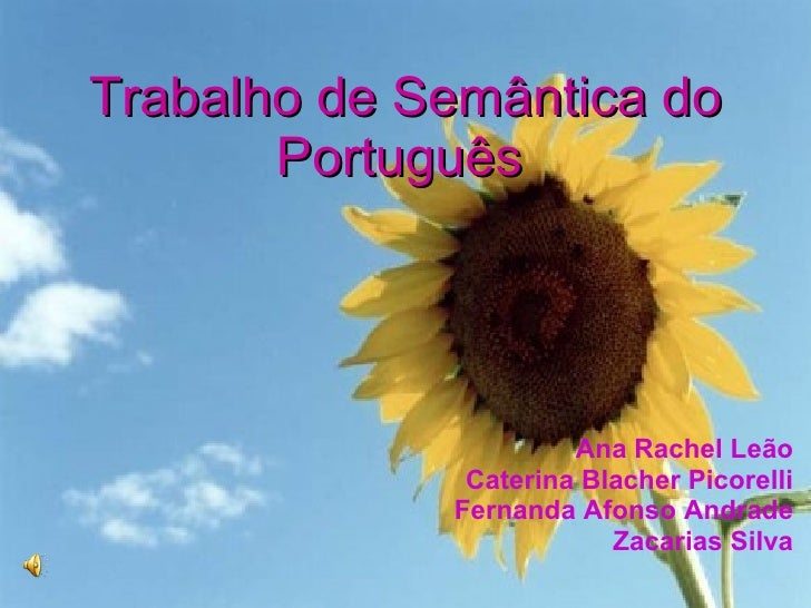Trabalho de Semântica do Português   Ana Rachel Leão Caterina Blacher Picorelli Fernanda Afonso Andrade Zacarias Silva