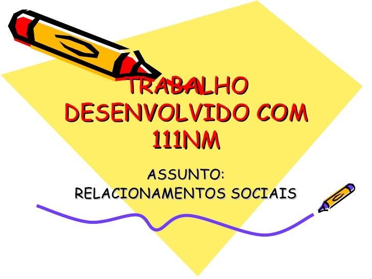 TRABALHO DESENVOLVIDO COM 111NM ASSUNTO: RELACIONAMENTOS SOCIAIS