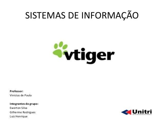 SISTEMAS DE INFORMAÇÃOProfessor:Vinicius de PaulaIntegrantes do grupo:Ewerton SilvaGilherme RodriguesLuiz Henrique