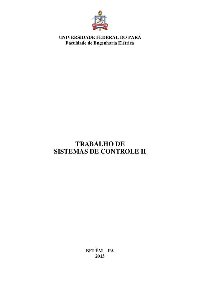 UNIVERSIDADE FEDERAL DO PARÁ  Faculdade de Engenharia Elétrica  TRABALHO DE  SISTEMAS DE CONTROLE II  BELÉM – PA  2013