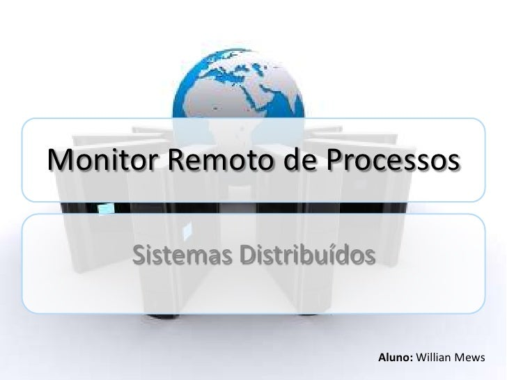 Monitor Remoto de Processos     Sistemas Distribuídos                             Aluno: Willian Mews