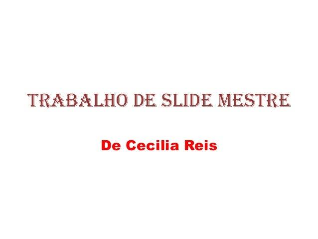 Trabalho de slide mestreDe Cecilia Reis