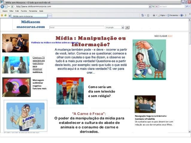 Mídia sem máscaras http//www.midiasemmascaras.com Mídia sem Mascaras – O lado que você não vê Violência na mídia e os efei...