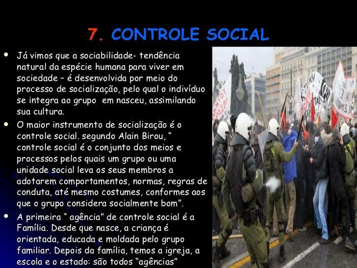 7.   CONTROLE SOCIAL <ul><li>Já vimos que a sociabilidade- tendência natural da espécie humana para viver em sociedade – é...