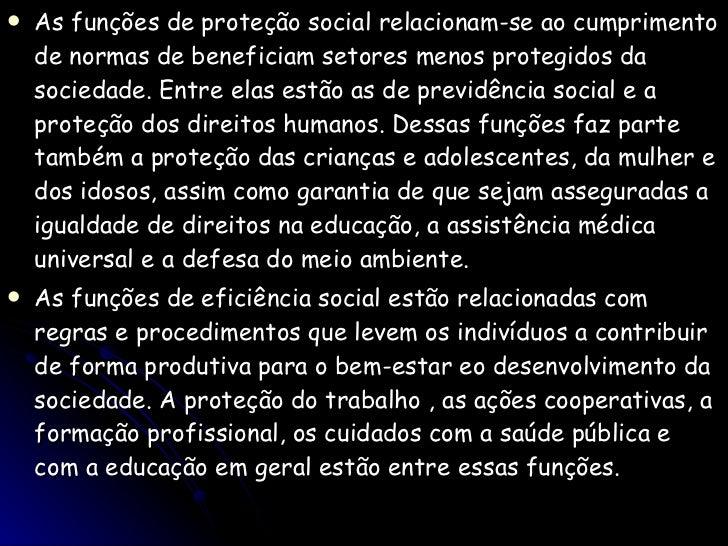 <ul><li>As funções de proteção social relacionam-se ao cumprimento de normas de beneficiam setores menos protegidos da soc...
