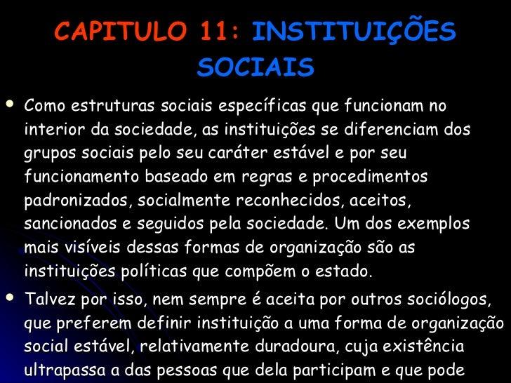 CAPITULO 11:   INSTITUIÇÕES SOCIAIS <ul><li>Como estruturas sociais específicas que funcionam no interior da sociedade, as...