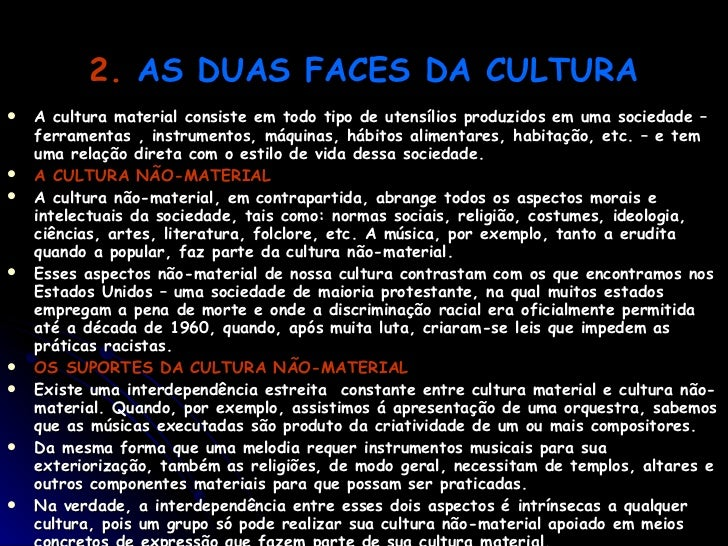 2.   AS DUAS FACES DA CULTURA <ul><li>A cultura material consiste em todo tipo de utensílios produzidos em uma sociedade –...