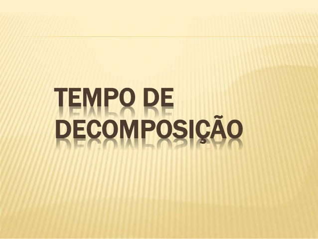 TEMPO DE DECOMPOSIÇÃO