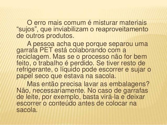 """O erro mais comum é misturar materiais """"sujos"""", que inviabilizam o reaproveitamento de outros produtos. A pessoa acha que ..."""