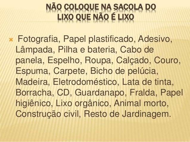 NÃO COLOQUE NA SACOLA DO LIXO QUE NÃO É LIXO  Fotografia, Papel plastificado, Adesivo, Lâmpada, Pilha e bateria, Cabo de ...