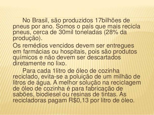 No Brasil, são produzidos 17bilhões de pneus por ano. Somos o país que mais recicla pneus, cerca de 30mil toneladas (28% d...