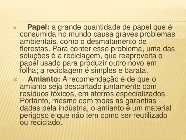 Papel: a grande quantidade de papel que é consumida no mundo causa graves problemas ambientais, como o desmatamento de f...