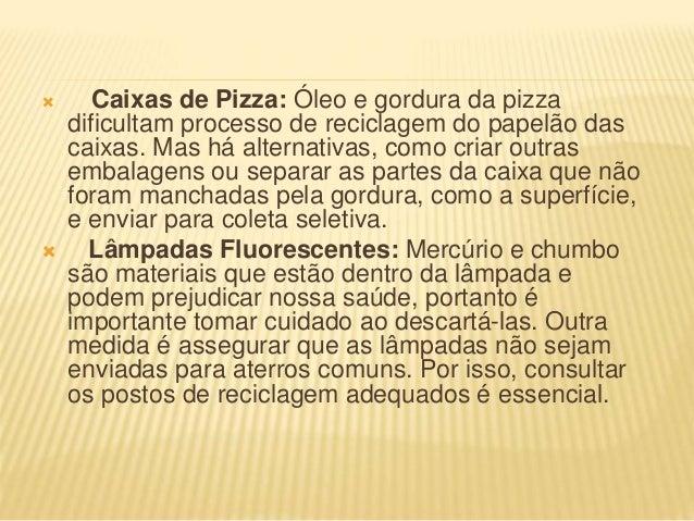  Caixas de Pizza: Óleo e gordura da pizza dificultam processo de reciclagem do papelão das caixas. Mas há alternativas, c...